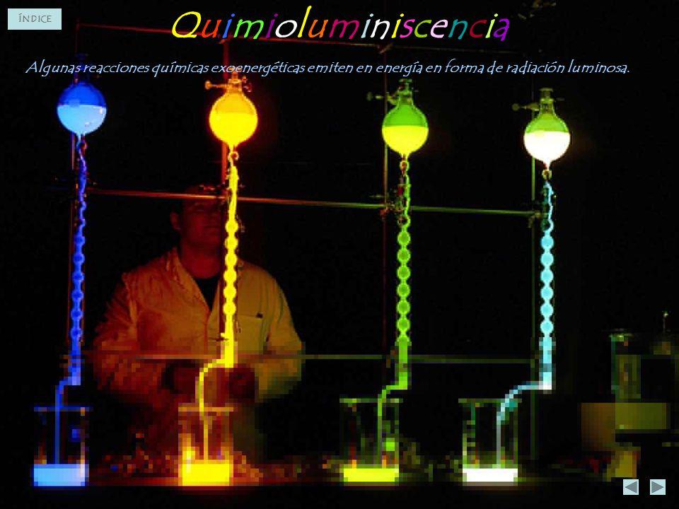 Quimioluminiscencia Algunas reacciones químicas exoenergéticas emiten en energía en forma de radiación luminosa.