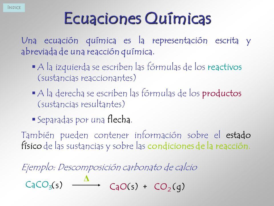 Ecuaciones Químicas Una ecuación química es la representación escrita y abreviada de una reacción química.