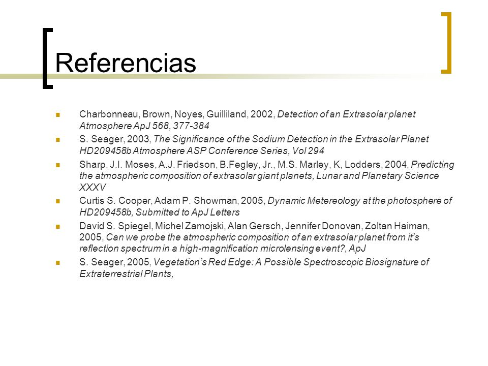 Referencias Charbonneau, Brown, Noyes, Guilliland, 2002, Detection of an Extrasolar planet Atmosphere ApJ 568, 377-384.