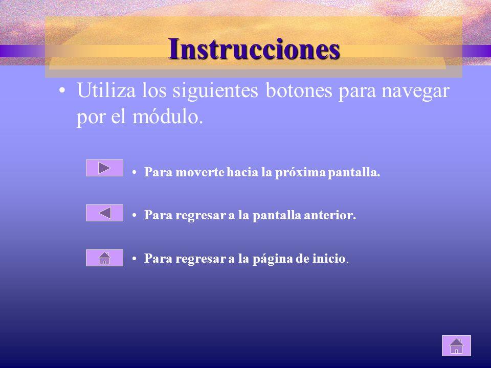 Instrucciones Utiliza los siguientes botones para navegar por el módulo. Para moverte hacia la próxima pantalla.