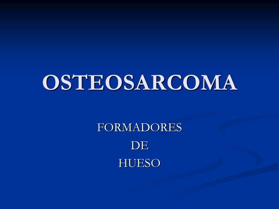 OSTEOSARCOMA FORMADORES DE HUESO
