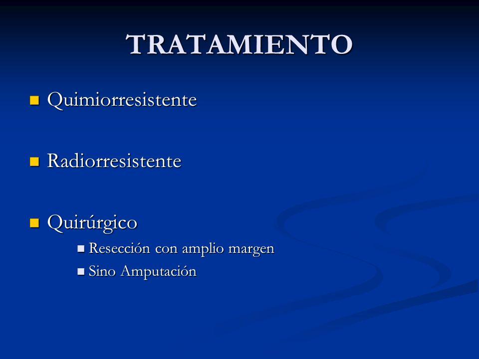 TRATAMIENTO Quimiorresistente Radiorresistente Quirúrgico