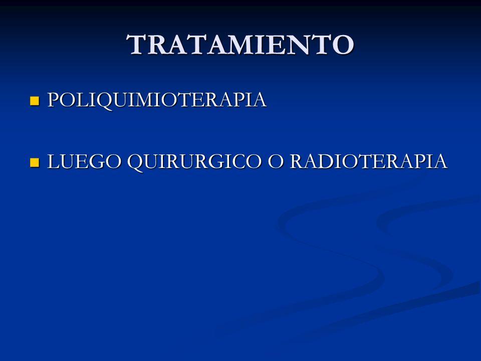 TRATAMIENTO POLIQUIMIOTERAPIA LUEGO QUIRURGICO O RADIOTERAPIA