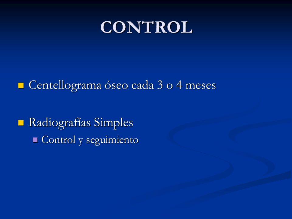 CONTROL Centellograma óseo cada 3 o 4 meses Radiografías Simples