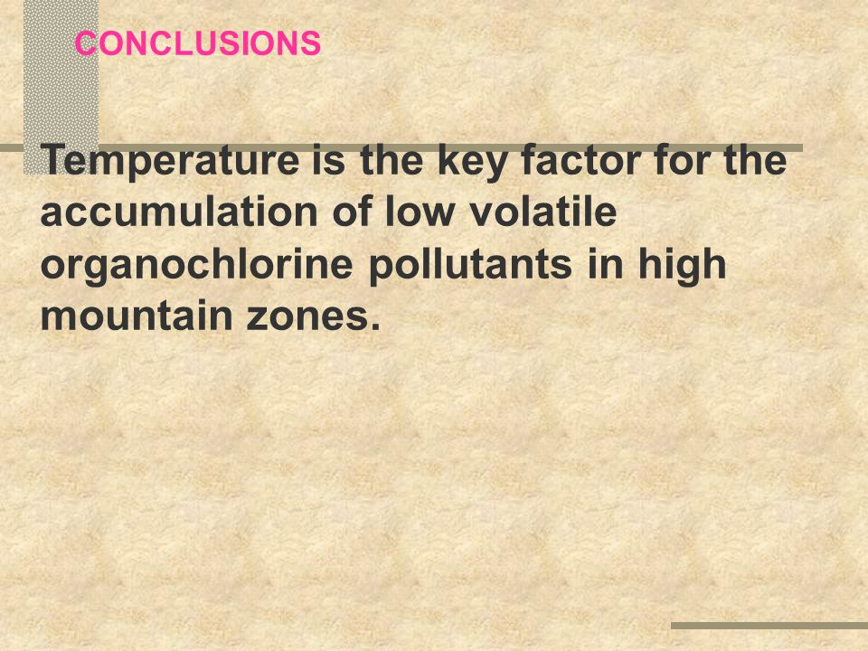 CONCLUSIONS Temperature is the key factor for the accumulation of low volatile organochlorine pollutants in high mountain zones.