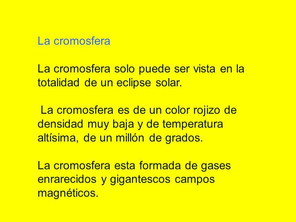 La cromosfera La cromosfera solo puede ser vista en la totalidad de un eclipse solar.