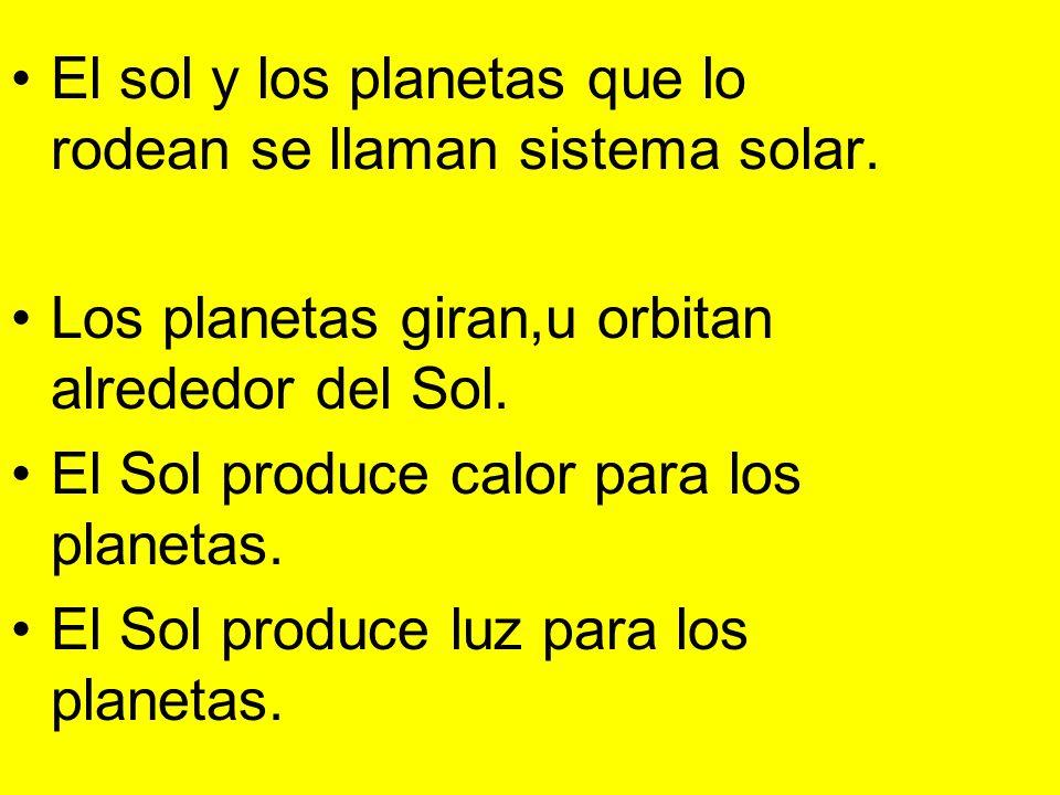 El sol y los planetas que lo rodean se llaman sistema solar.