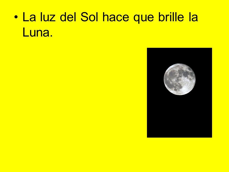 La luz del Sol hace que brille la Luna.