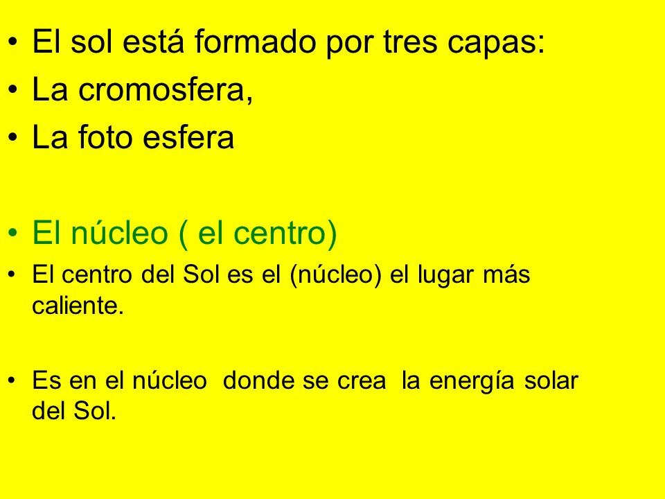 El sol está formado por tres capas: La cromosfera, La foto esfera
