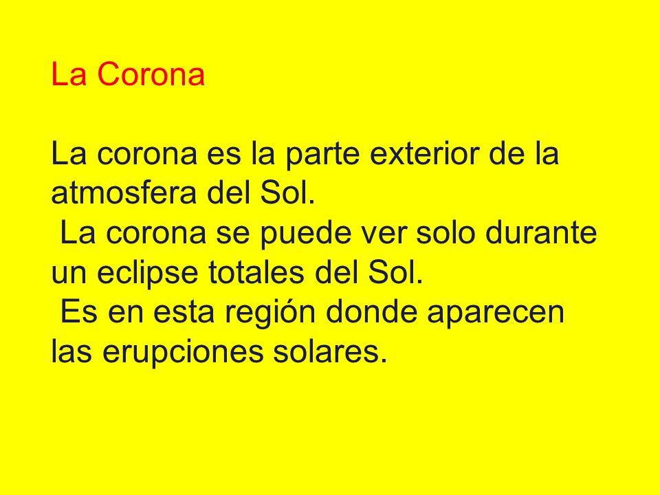 La Corona La corona es la parte exterior de la atmosfera del Sol. La corona se puede ver solo durante un eclipse totales del Sol.