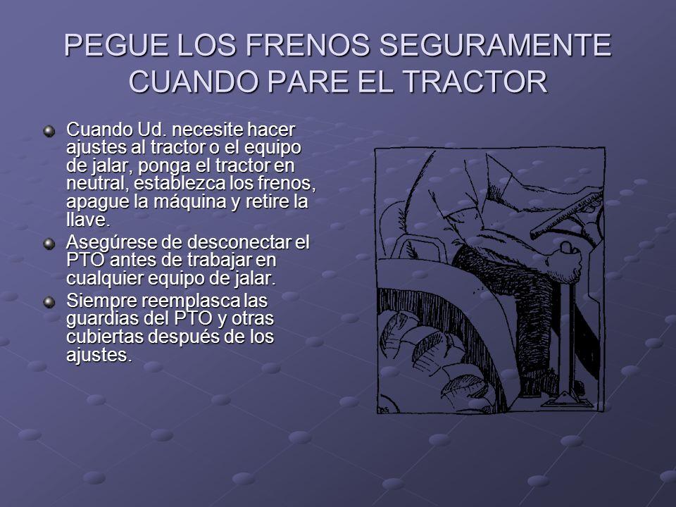 PEGUE LOS FRENOS SEGURAMENTE CUANDO PARE EL TRACTOR
