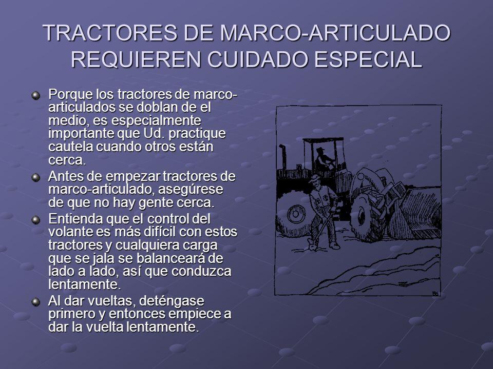 TRACTORES DE MARCO-ARTICULADO REQUIEREN CUIDADO ESPECIAL