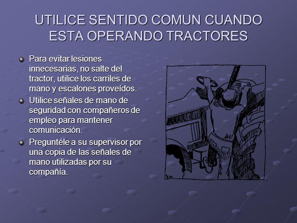 UTILICE SENTIDO COMUN CUANDO ESTA OPERANDO TRACTORES