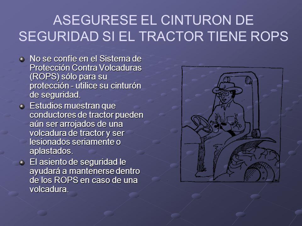 ASEGURESE EL CINTURON DE SEGURIDAD SI EL TRACTOR TIENE ROPS
