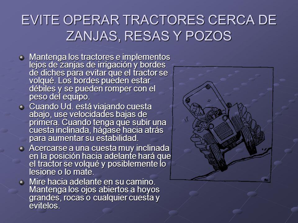 EVITE OPERAR TRACTORES CERCA DE ZANJAS, RESAS Y POZOS