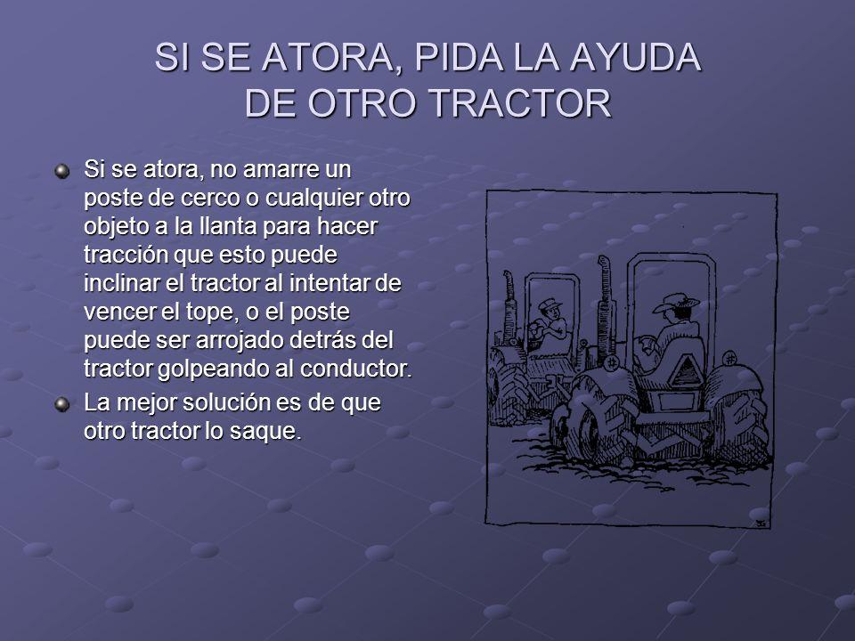 SI SE ATORA, PIDA LA AYUDA DE OTRO TRACTOR