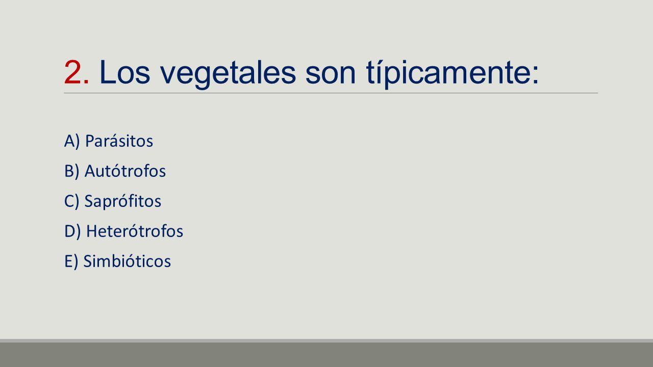 2. Los vegetales son típicamente: