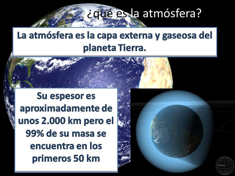 La atmósfera es la capa externa y gaseosa del planeta Tierra.
