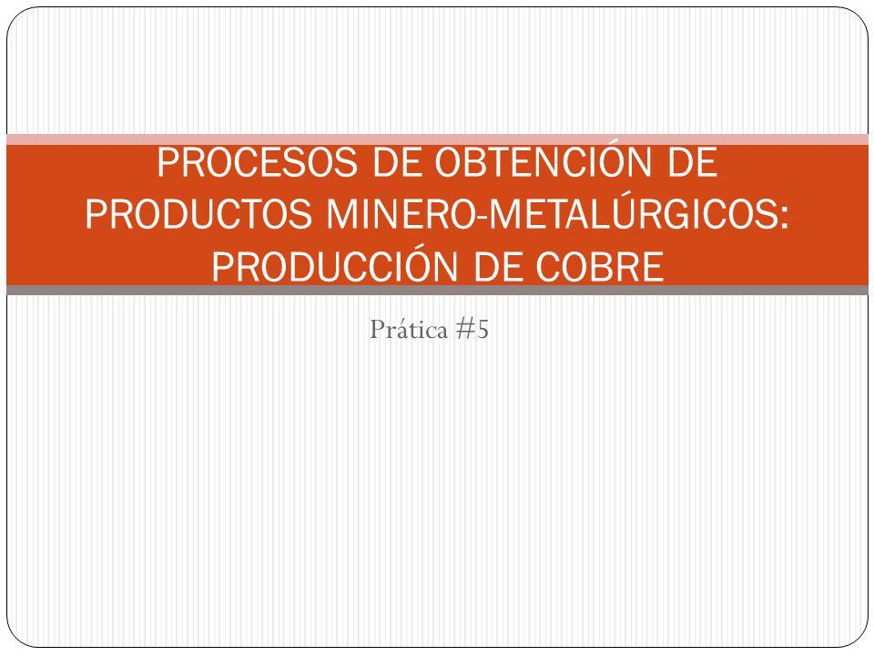 PROCESOS DE OBTENCIÓN DE PRODUCTOS MINERO-METALÚRGICOS: PRODUCCIÓN DE COBRE