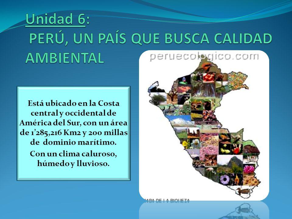 Unidad 6: PERÚ, UN PAÍS QUE BUSCA CALIDAD AMBIENTAL