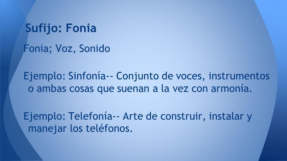 Sufijo: Fonia Fonia; Voz, Sonido