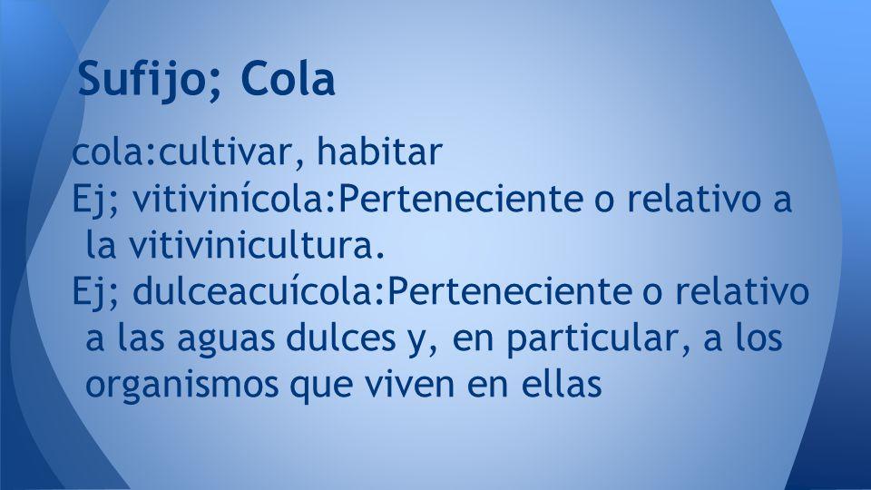 Sufijo; Cola cola:cultivar, habitar