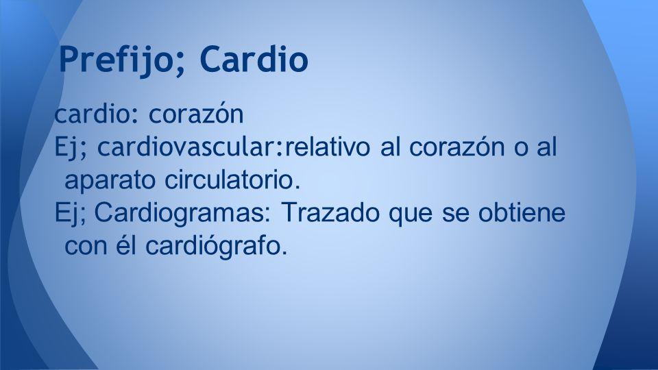 Prefijo; Cardio cardio: corazón