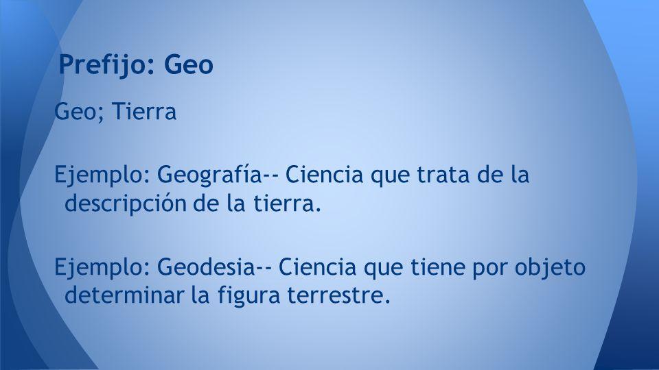 Prefijo: Geo Geo; Tierra