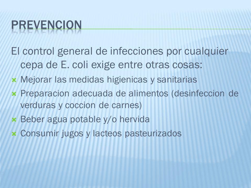 prevencion El control general de infecciones por cualquier cepa de E. coli exige entre otras cosas: