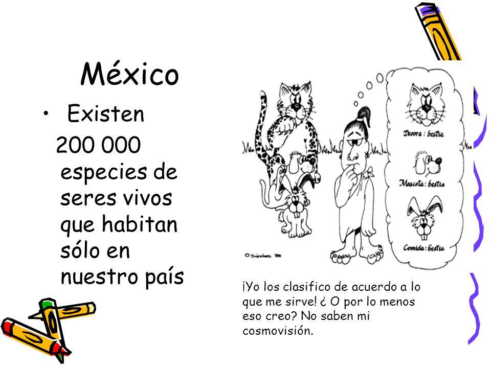 México Existen. 200 000 especies de seres vivos que habitan sólo en nuestro país.