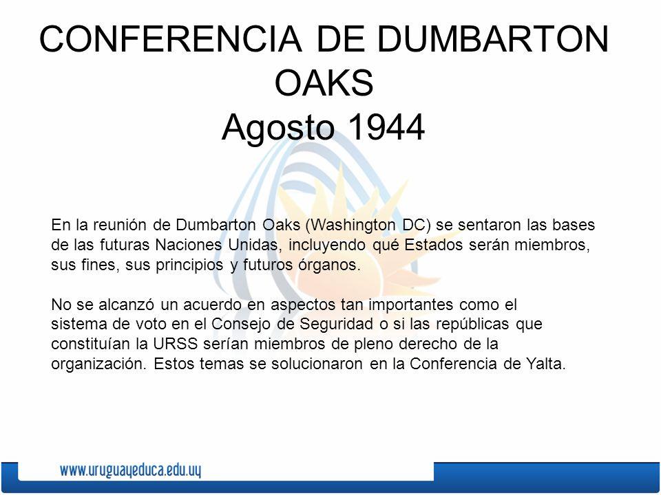 CONFERENCIA DE DUMBARTON OAKS Agosto 1944