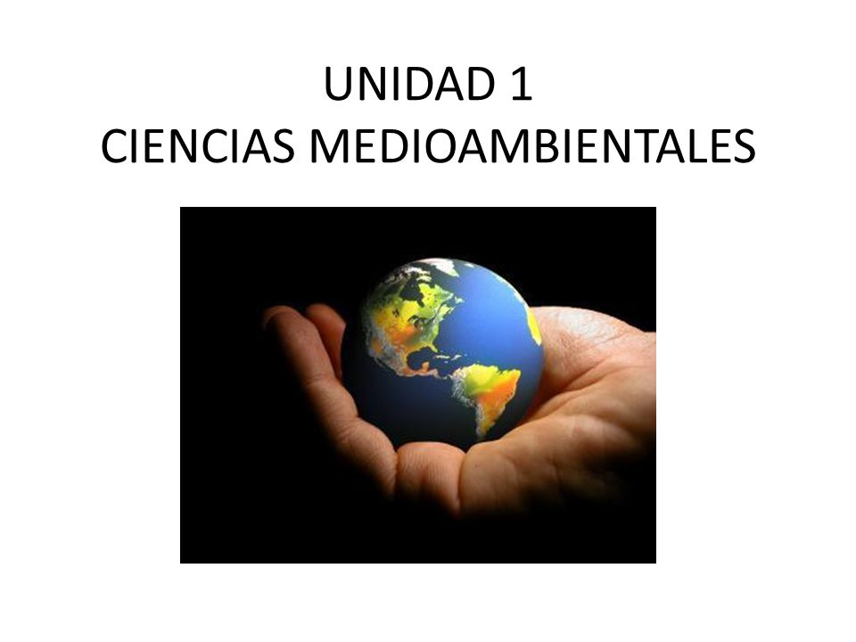 UNIDAD 1 CIENCIAS MEDIOAMBIENTALES