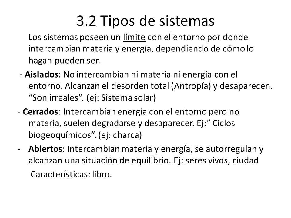 3.2 Tipos de sistemas Los sistemas poseen un límite con el entorno por donde intercambian materia y energía, dependiendo de cómo lo hagan pueden ser.