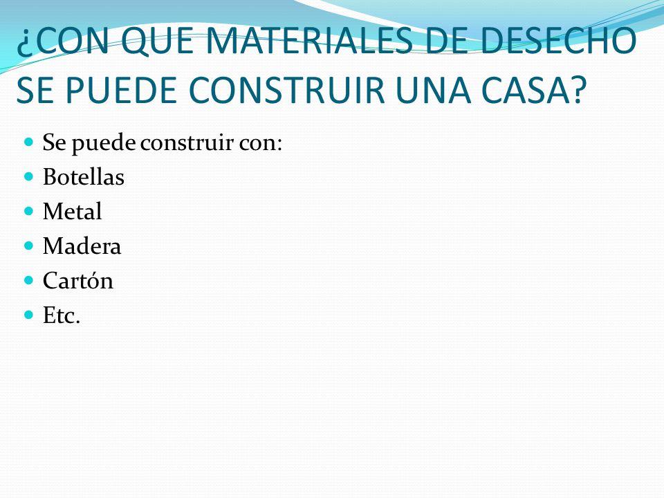 ¿CON QUE MATERIALES DE DESECHO SE PUEDE CONSTRUIR UNA CASA
