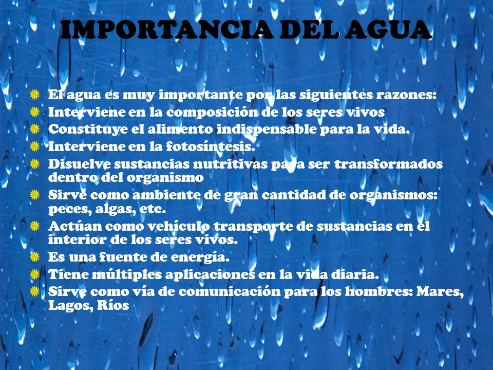 IMPORTANCIA DEL AGUA El agua es muy importante por las siguientes razones: Interviene en la composición de los seres vivos.