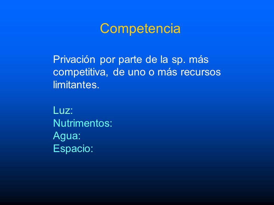 Competencia Privación por parte de la sp. más competitiva, de uno o más recursos limitantes. Luz: Nutrimentos: