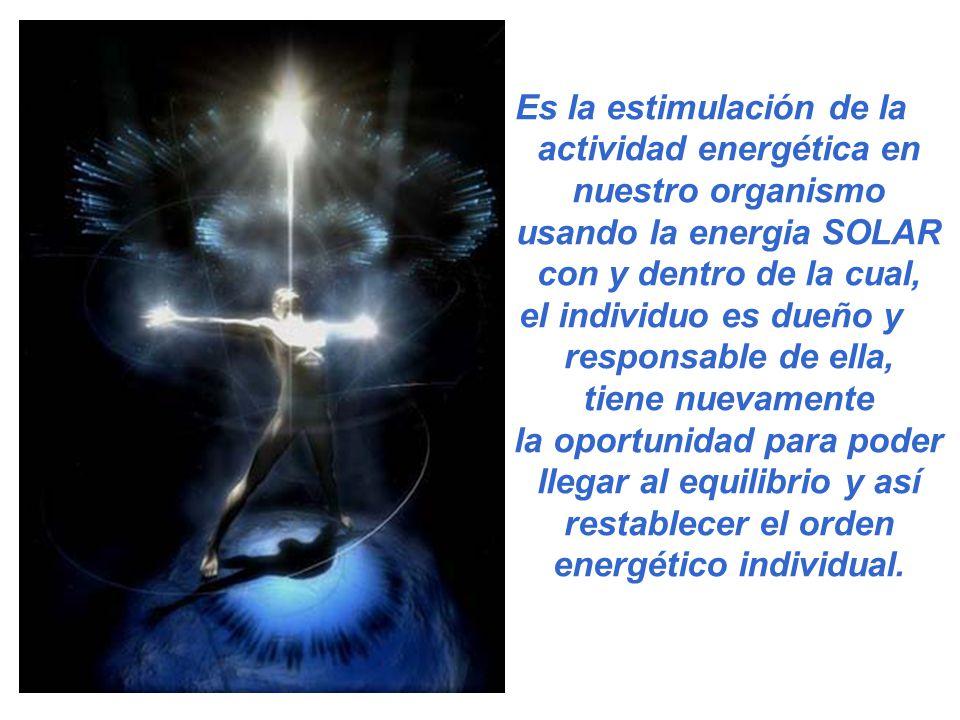 Es la estimulación de la actividad energética en nuestro organismo usando la energia SOLAR con y dentro de la cual,