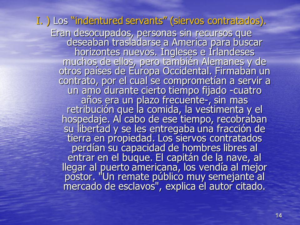 I. ) Los indentured servants (siervos contratados).