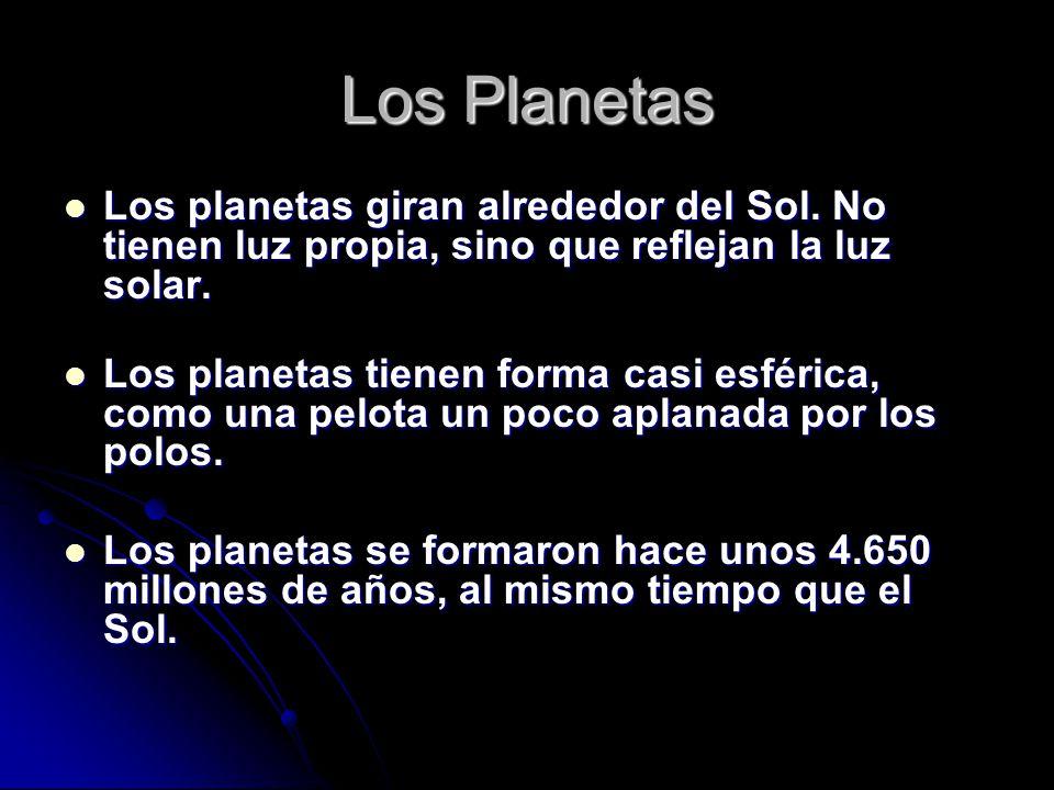 Los Planetas Los planetas giran alrededor del Sol. No tienen luz propia, sino que reflejan la luz solar.