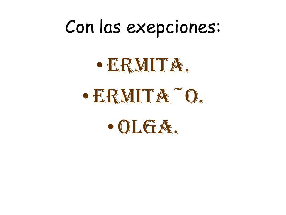 Con las exepciones: ermita. ermita~o. Olga.