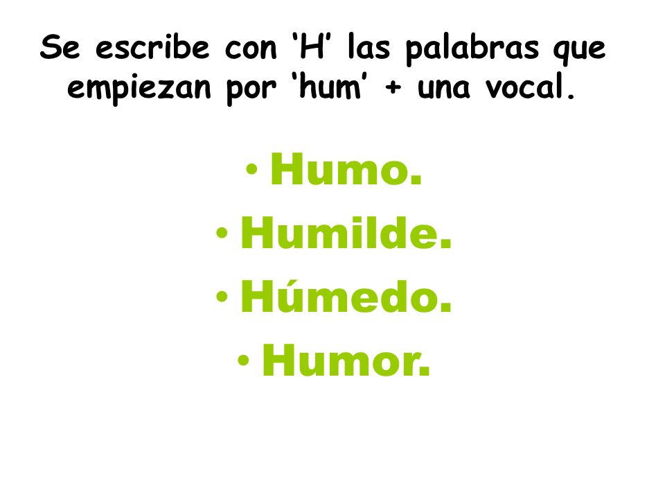 Se escribe con 'H' las palabras que empiezan por 'hum' + una vocal.