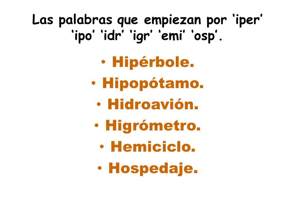 Las palabras que empiezan por 'iper' 'ipo' 'idr' 'igr' 'emi' 'osp'.