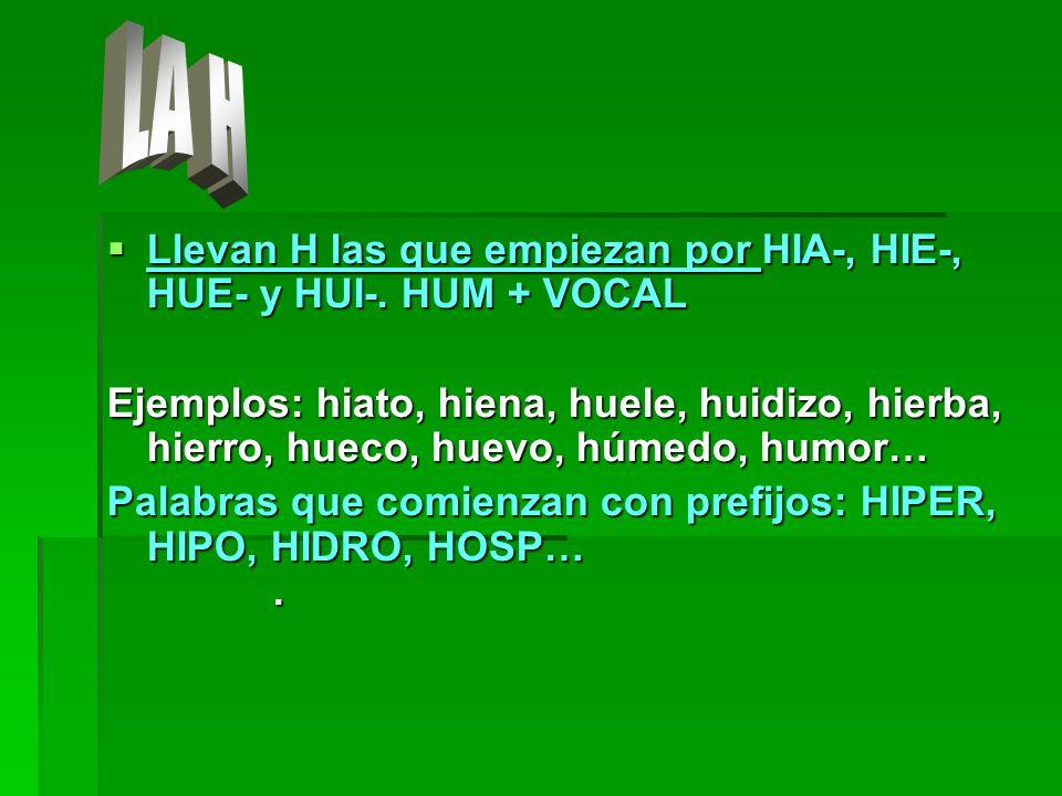 LA H Llevan H las que empiezan por HIA-, HIE-, HUE- y HUI-. HUM + VOCAL.
