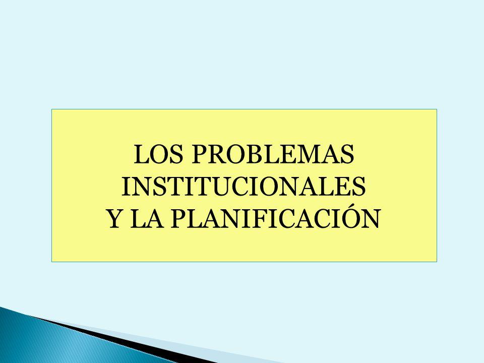 LOS PROBLEMAS INSTITUCIONALES Y LA PLANIFICACIÓN