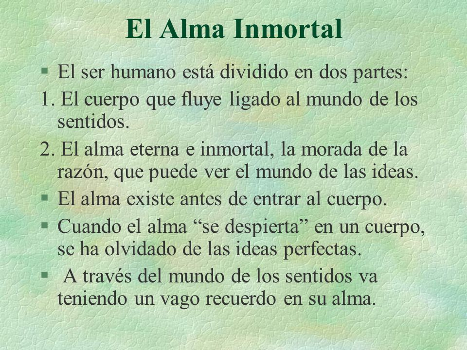 El Alma Inmortal El ser humano está dividido en dos partes: