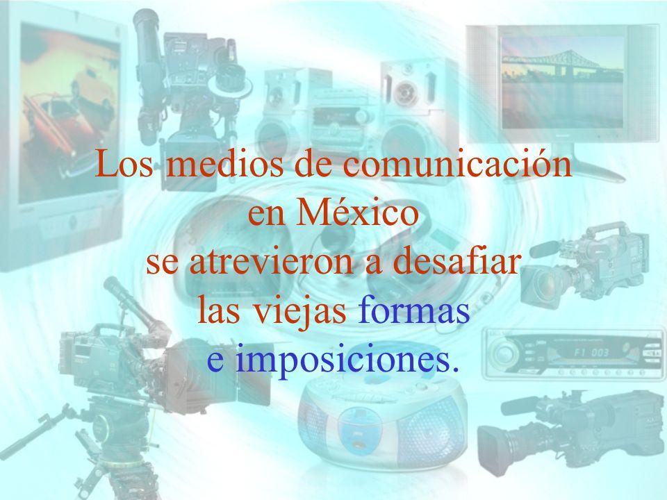 Los medios de comunicación en México se atrevieron a desafiar