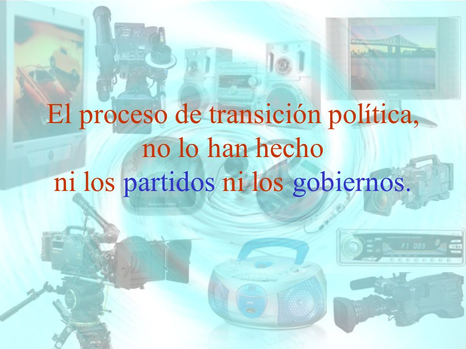 El proceso de transición política, no lo han hecho