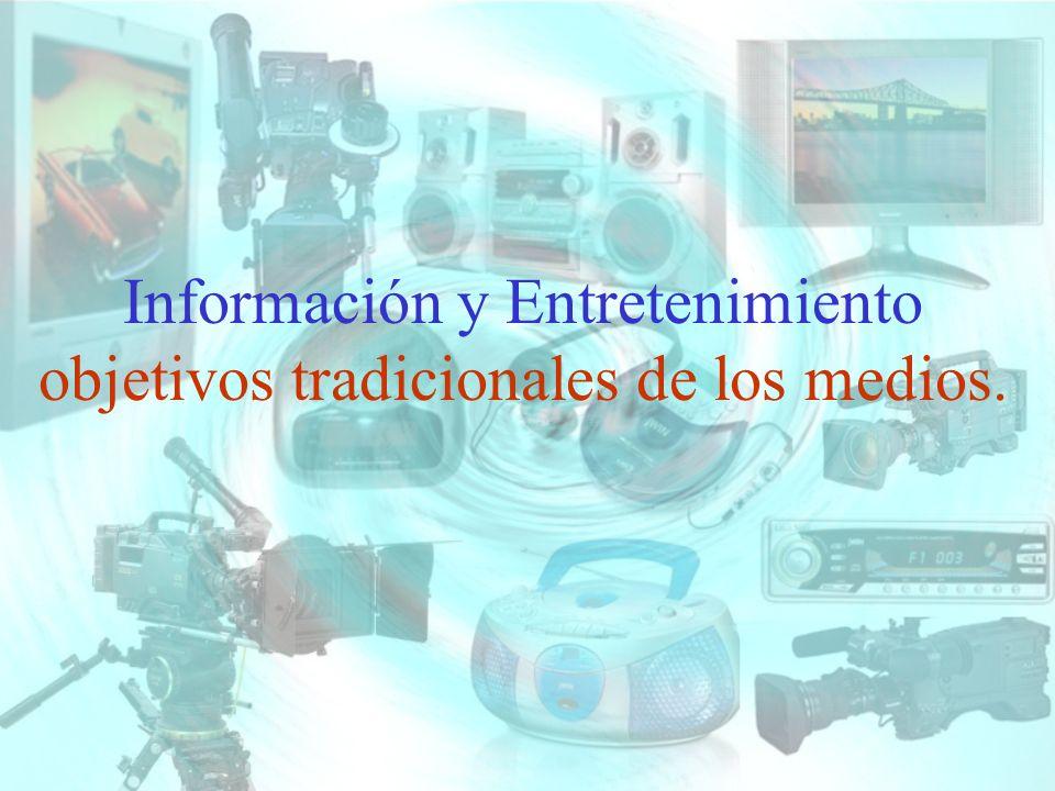 Información y Entretenimiento objetivos tradicionales de los medios.