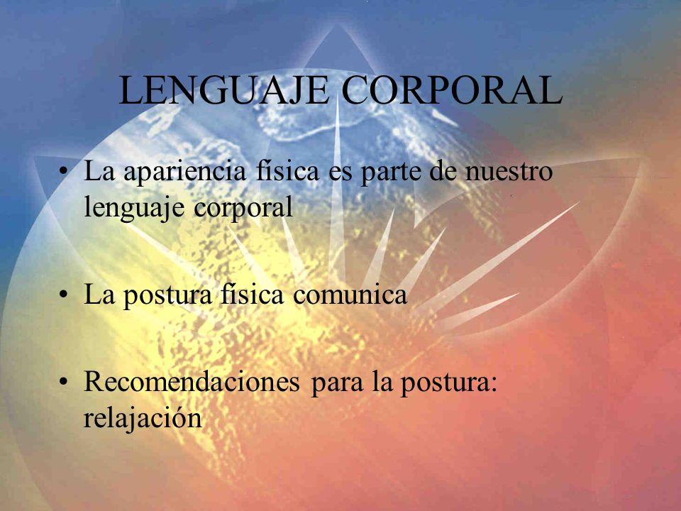 LENGUAJE CORPORAL La apariencia física es parte de nuestro lenguaje corporal. La postura física comunica.