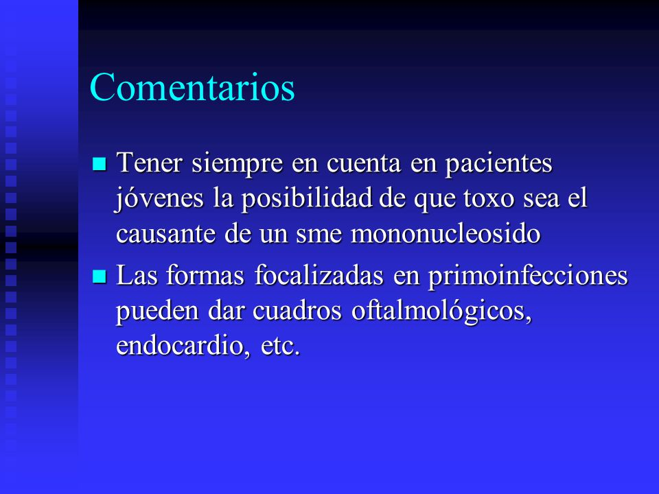 Comentarios Tener siempre en cuenta en pacientes jóvenes la posibilidad de que toxo sea el causante de un sme mononucleosido.